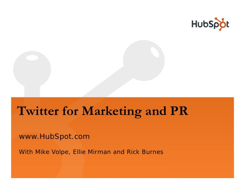 Twitter for Marketing and PR www.HubSpot.com  With Mike Volpe, Ellie Mirman and Rick Burnes