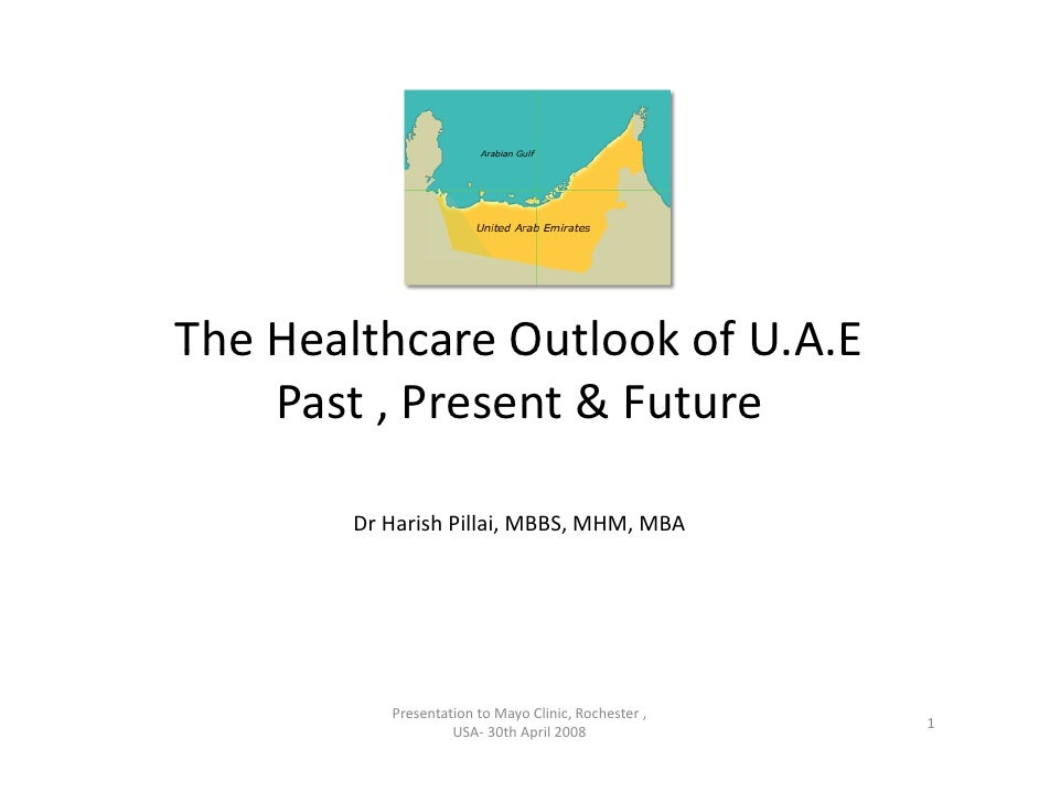 The Healthcare Outlook of U.A.E The Healthcare Outlook of U.A.E     Past , Present & Future          Dr Harish Pillai, MBB...