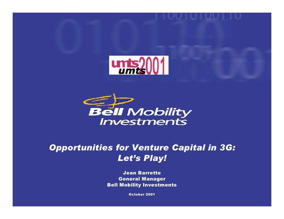 Opportunities for Venture Capital in 3G:                Let's Play!                   Jean Barrette                 Genera...
