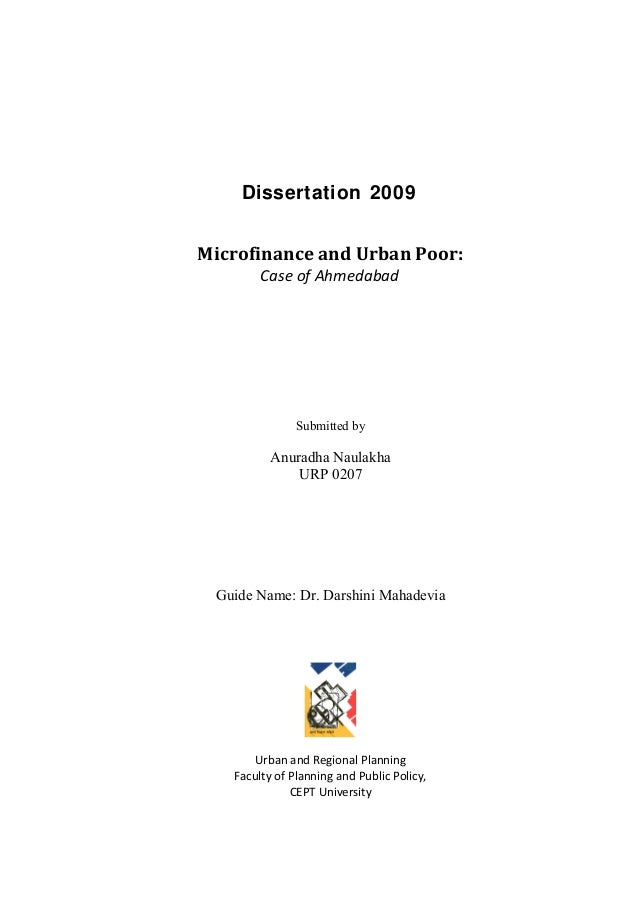 Dissertation 2009 Microfinance and Urban Poor: Case of Ahmedabad Submitted by Anuradha Naulakha URP 0207 Guide Name: Dr. D...