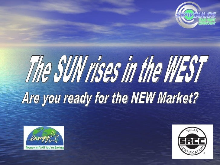 Are you ready for the NEW Market? The SUN rises in the WEST