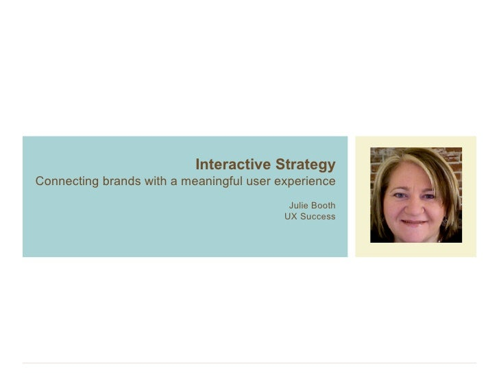 Interactive Strategy Connecting brands with a meaningful user experience                                            Julie ...