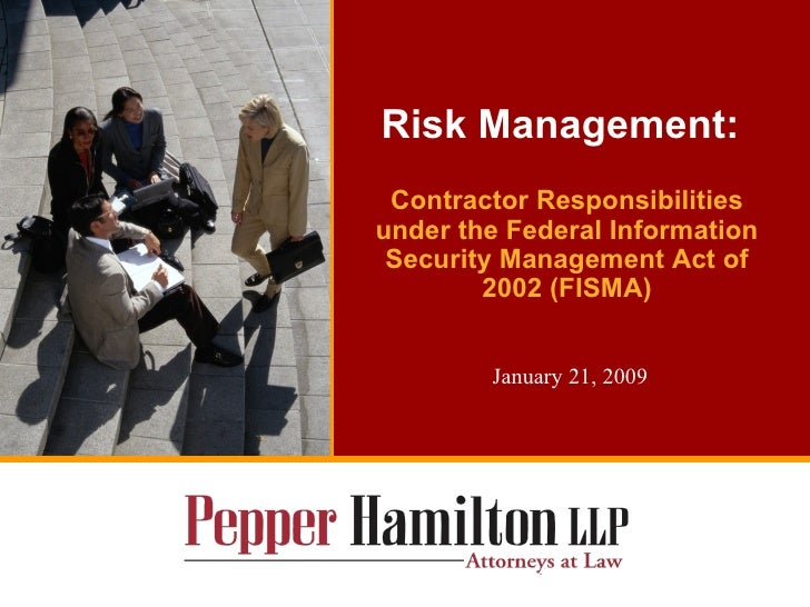 Risk Management: Contractor Responsibilities under the Federal Information Security Management Act of 2002 (FISMA) January...