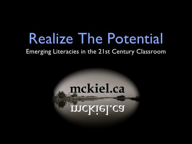 Realize The Potential <ul><li>Emerging Literacies in the 21st Century Classroom </li></ul>