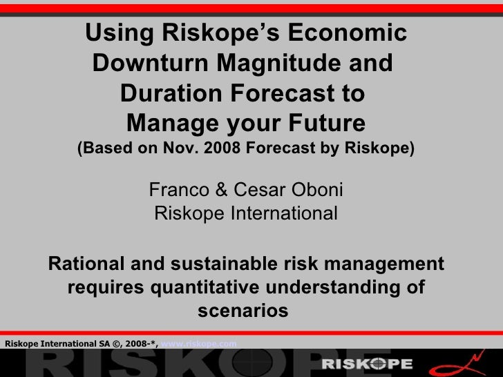 Using Riskope's Economic Downturn Magnitude and  Duration Forecast to  Manage your Future (Based on Nov. 2008 Forecast by ...
