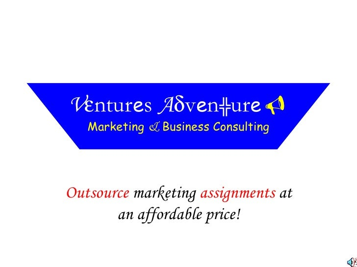 Outsource  marketing  assignments  at an affordable price! V  ntur e s  A  v e n ╬ ur e  Marketing  &  Business Consult...