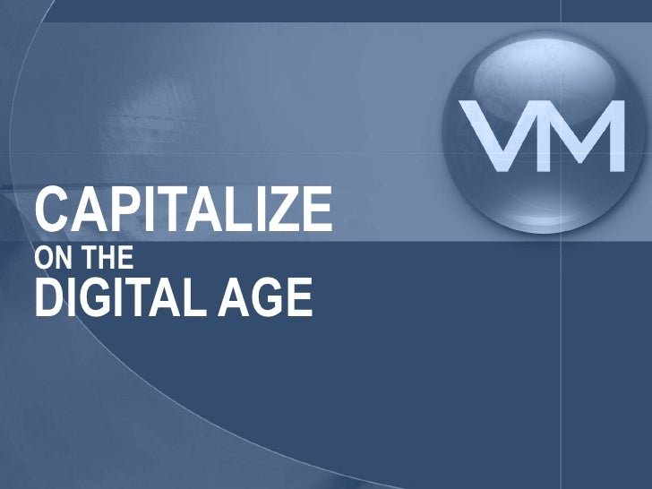 CAPITALIZE ON THE DIGITAL AGE