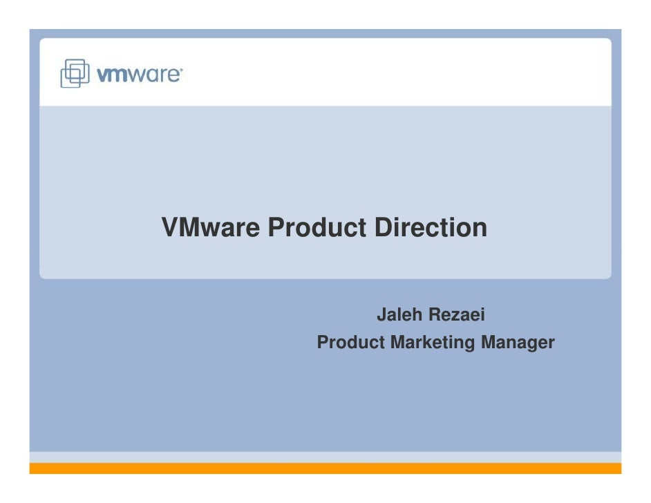 VMware Product Direction                    Jaleh Rezaei            Product Marketing Manager
