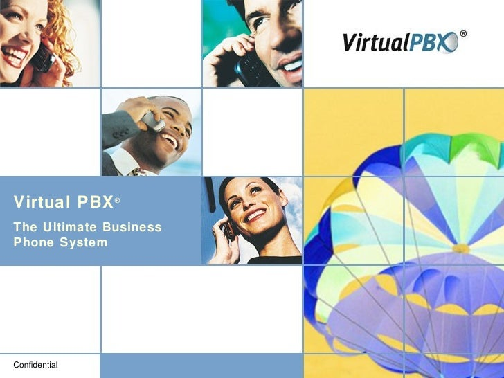 Confidential Virtual PBX ® The Ultimate Business Phone System