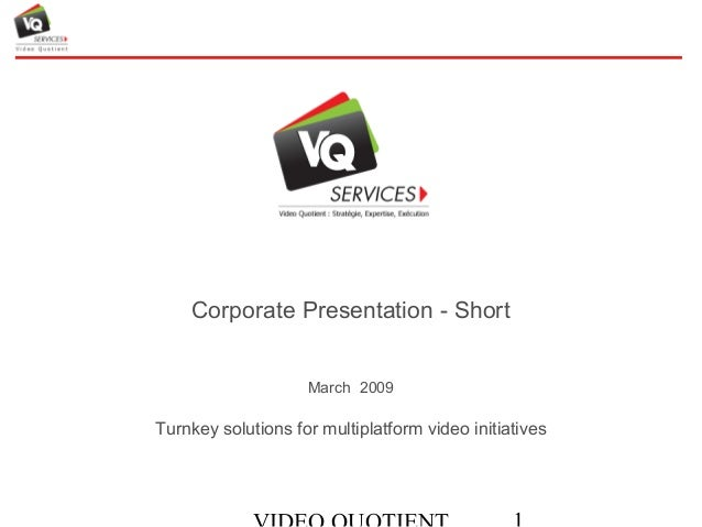 Corporate Presentation - Short March 2009 Turnkey solutions for multiplatform video initiatives