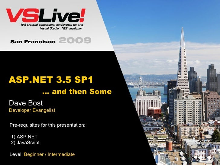 ASP.NET 3.5 SP1   … and then Some Dave Bost Developer Evangelist Pre-requisites for this presentation:  1) ASP.NET 2) Java...