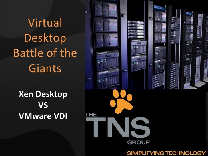 Virtual Desktop Battle of the Giants Xen Desktop VS VMware VDI