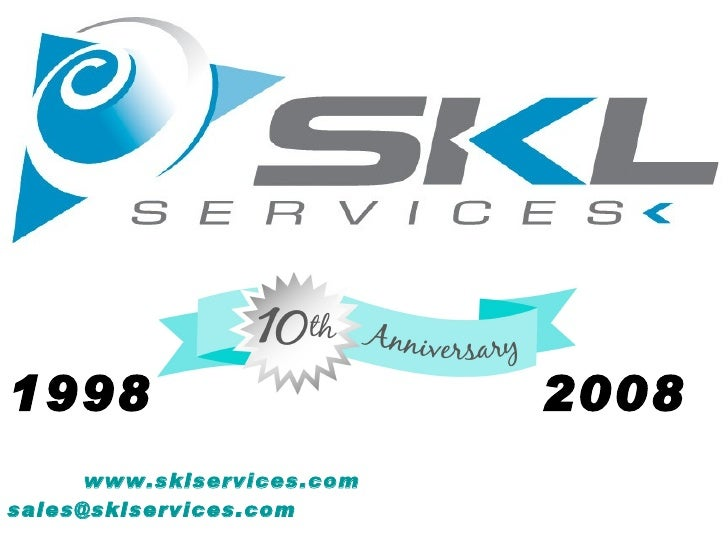 1998 2008 www.sklservices.com   [email_address]   TF: 888-755-6864  P:281-756-9800  F:281-754-4436