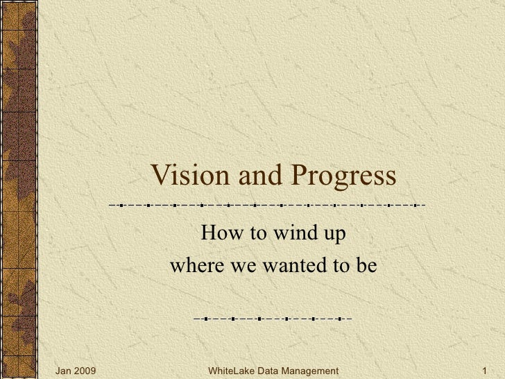 Vision and Progress How to wind up where we wanted to be