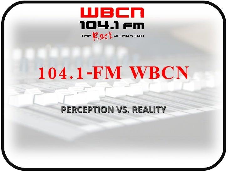 104.1-FM WBCN PERCEPTION VS. REALITY