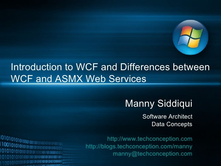 Introduction to WCF and Differences between WCF and ASMX Web Services Manny Siddiqui Software Architect Data Concepts http...