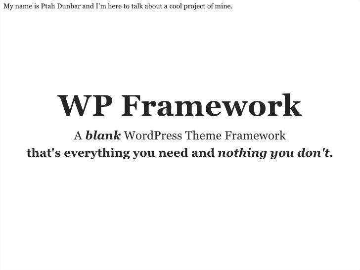 WP Framework A  blank  WordPress Theme Framework that's everything you need and  nothing you don't . My name is Ptah Dunba...