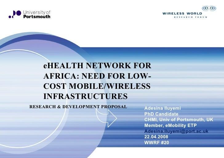Adesina Iluyemi PhD Candidate CHMI, Univ of Portsmouth, UK Member, eMobility ETP [email_address] 22.04.2008 WWRF #20 eHEAL...