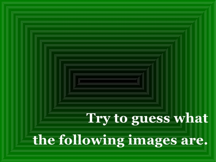 Try to guess what the following images are.