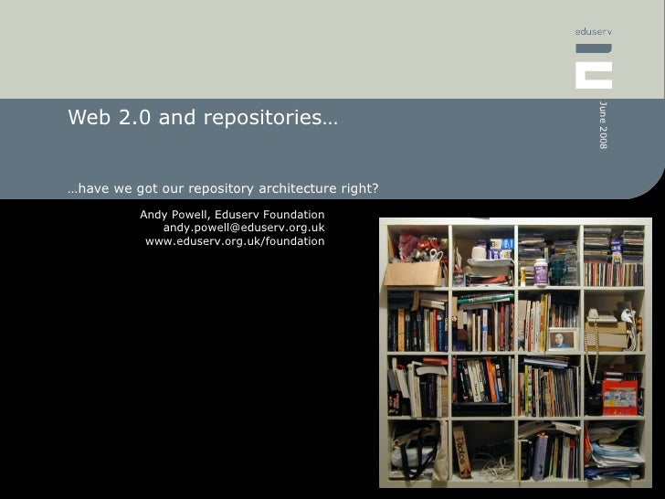Web 2.0 and repositories… … have we got our repository architecture right?
