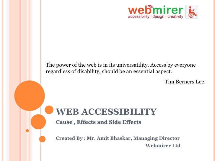 WEB ACCESSIBILITY Cause , Effects and Side Effects The power of the web is in its universatility. Access by everyone regar...
