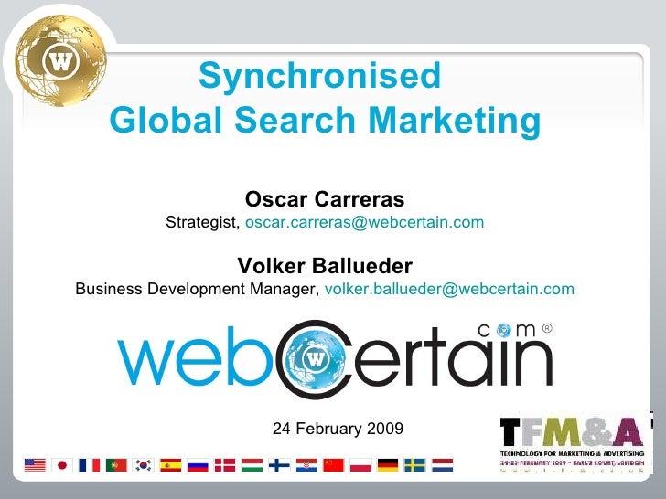 Synchronised  Global Search Marketing Oscar Carreras Strategist,  [email_address] Volker Ballueder Business Development Ma...
