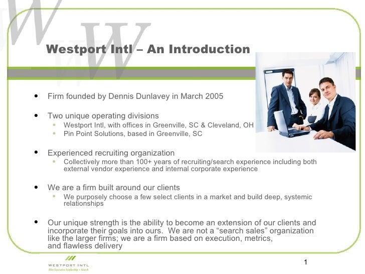 Westport Intl – An Introduction <ul><li>Firm founded by Dennis Dunlavey in March 2005 </li></ul><ul><li>Two unique operati...