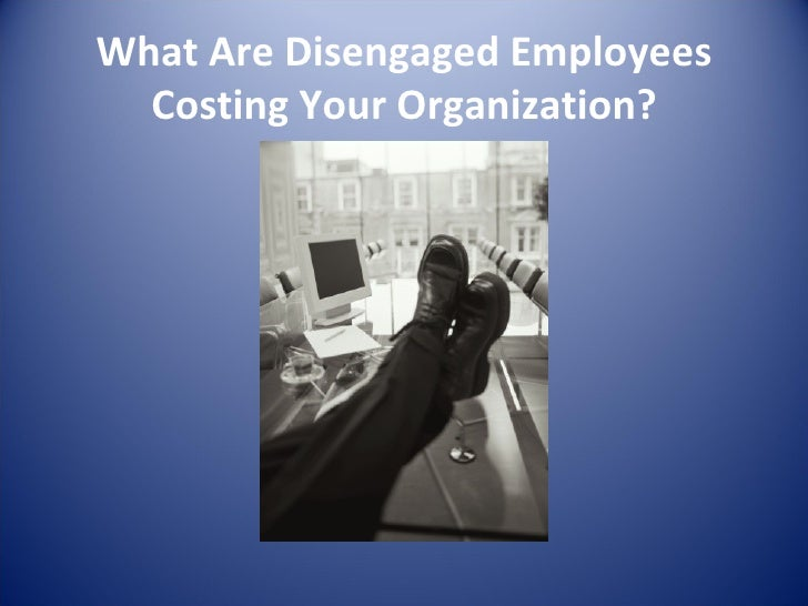 What Are Disengaged Employees Costing Your Organization?