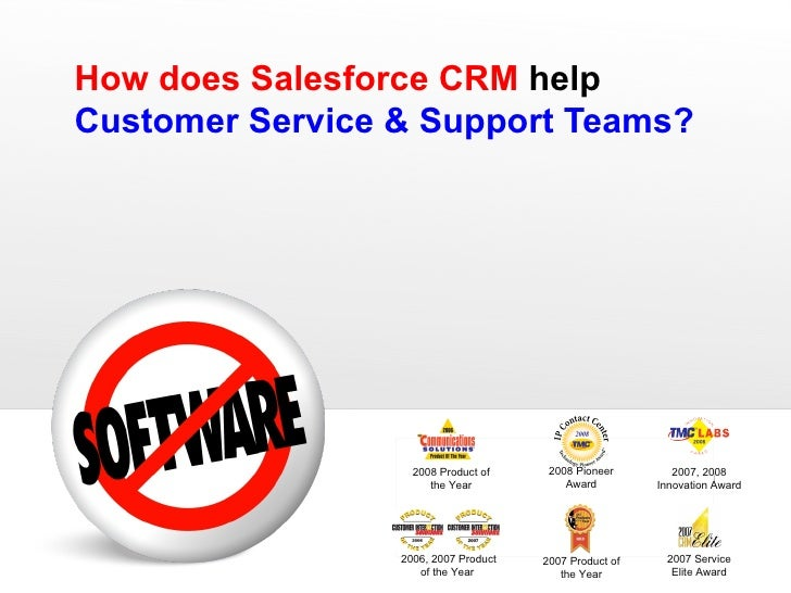How does Salesforce CRM  help  Customer Service & Support Teams? 2007 Service Elite Award 2008 Product of the Year 2006, 2...