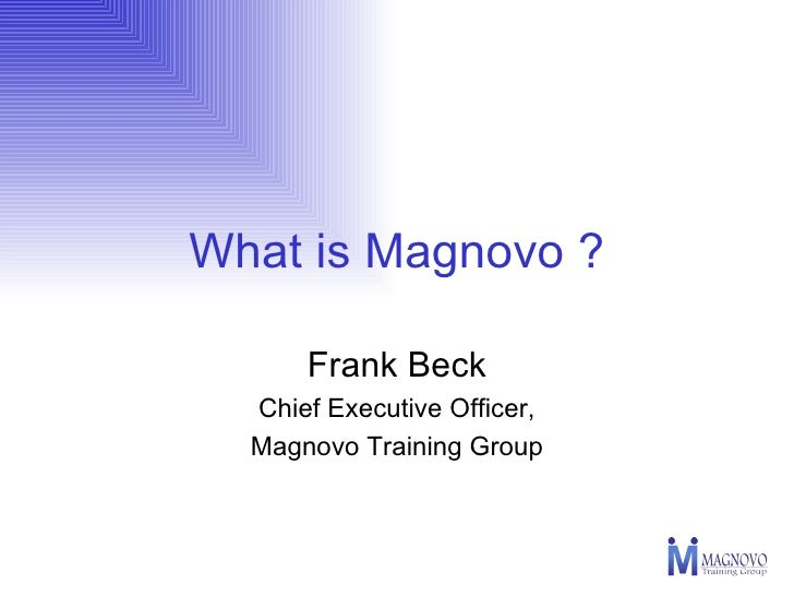 What is Magnovo ? Frank Beck Chief Executive Officer, Magnovo Training Group