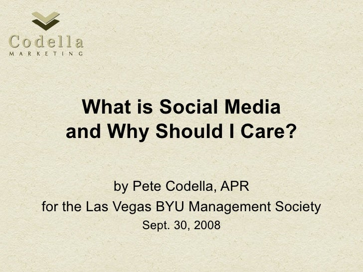 What is Social Media and Why Should I Care? by Pete Codella, APR for the Las Vegas BYU Management Society Sept. 30, 2008