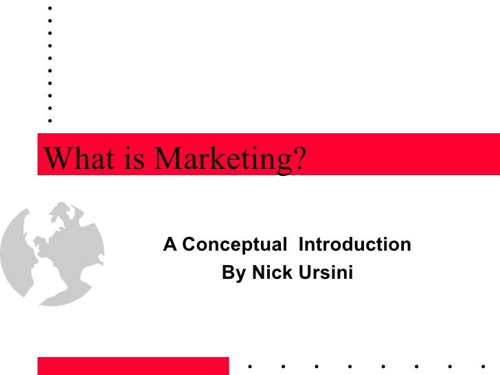 What is Marketing? A Conceptual  Introduction By Nick Ursini