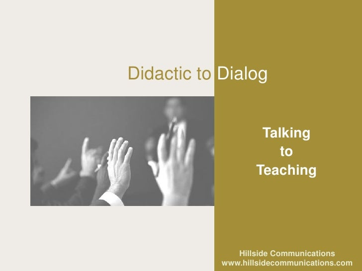 Didactic to Dialog                       Talking                        to                    Teaching                    ...