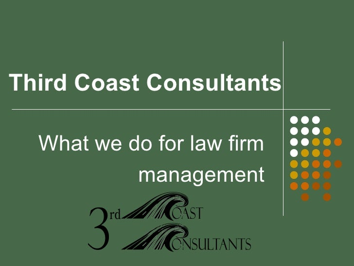 Third Coast Consultants What we do for law firm management