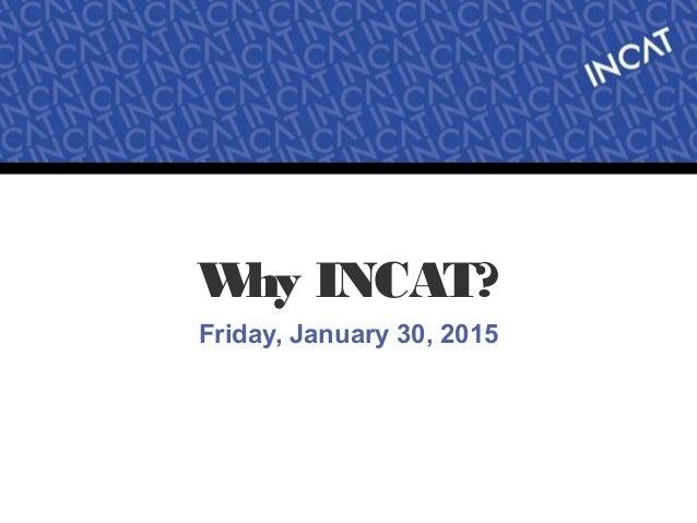 Why INCAT? Friday, January 30, 2015 UH_WIP