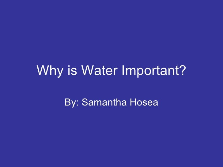 why is water important in living Healthy living travel hydration: why it's so important hydration: why it's so important advertisement your body depends on water to survive every.