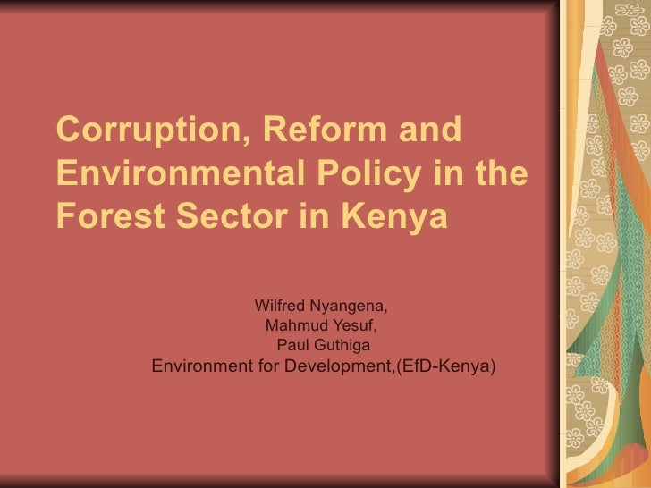 Corruption, Reform and Environmental Policy in the Forest Sector in Kenya Wilfred Nyangena,  Mahmud Yesuf,  Paul Guthiga E...