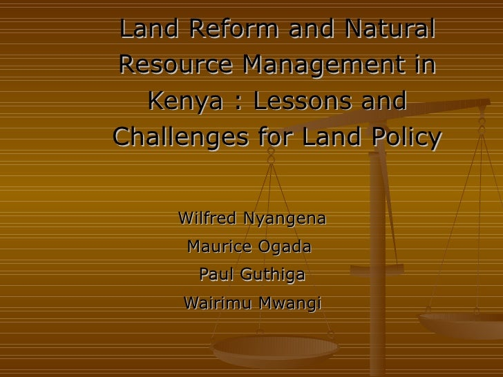 Land Reform and Natural Resource Management in Kenya : Lessons and Challenges for Land Policy Wilfred Nyangena Maurice Oga...