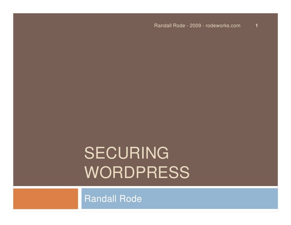 Randall Rode - 2009 - rodeworks.com   1     SECURING WORDPRESS Randall Rode