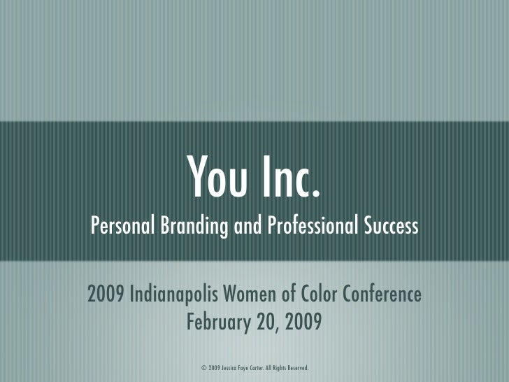 You Inc. Personal Branding and Professional Success  2009 Indianapolis Women of Color Conference             February 20, ...