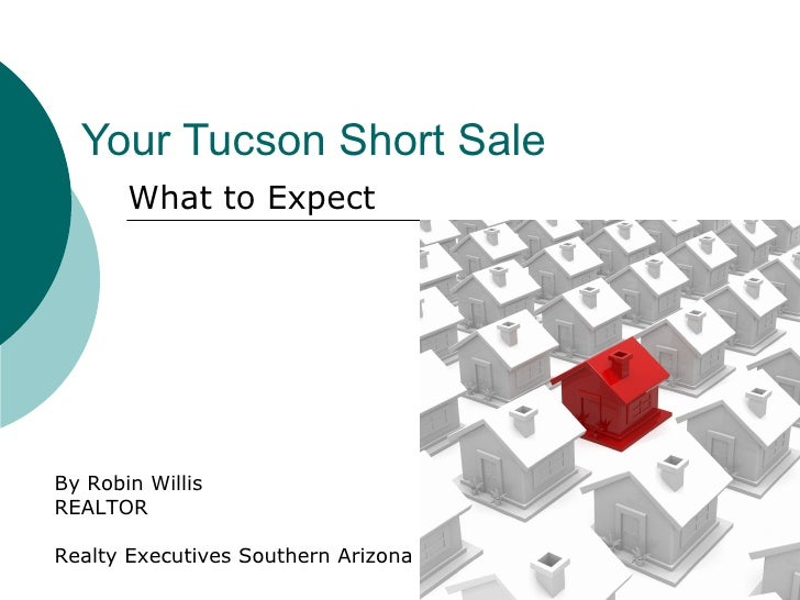 Your Tucson Short Sale What to Expect By Robin Willis REALTOR  Realty Executives Southern Arizona