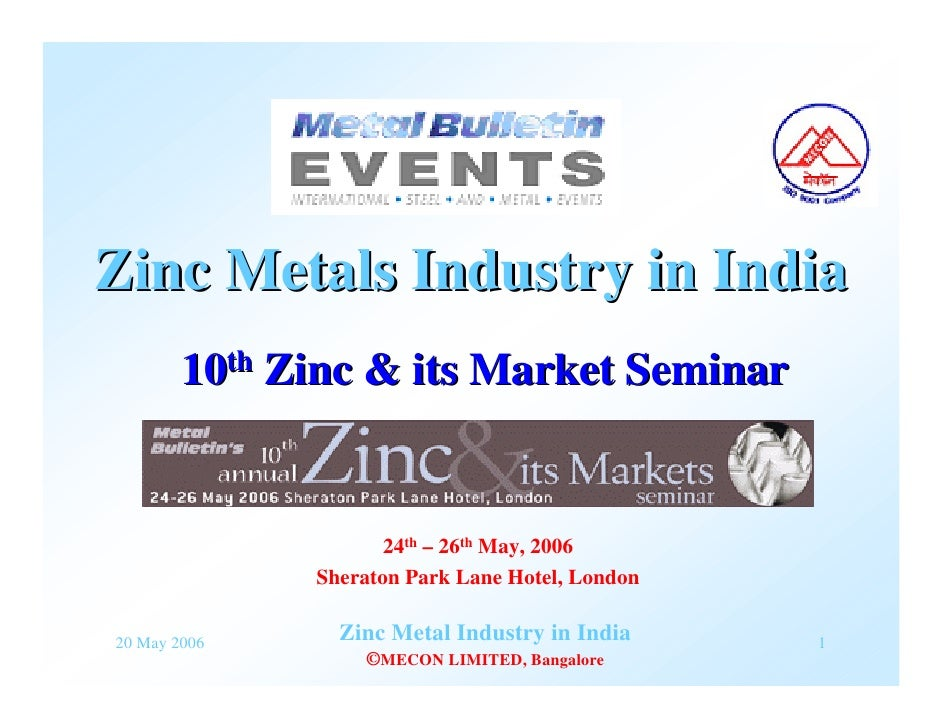 Zinc Metals Industry in India         10th Zinc & its Market Seminar                        24th – 26th May, 2006         ...