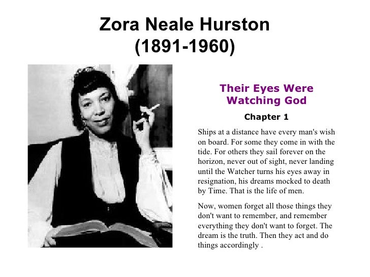 Zora Neale Hurston (1891-1960) Their Eyes Were Watching God Chapter 1 Ships at a distance have every man's wish on board. ...