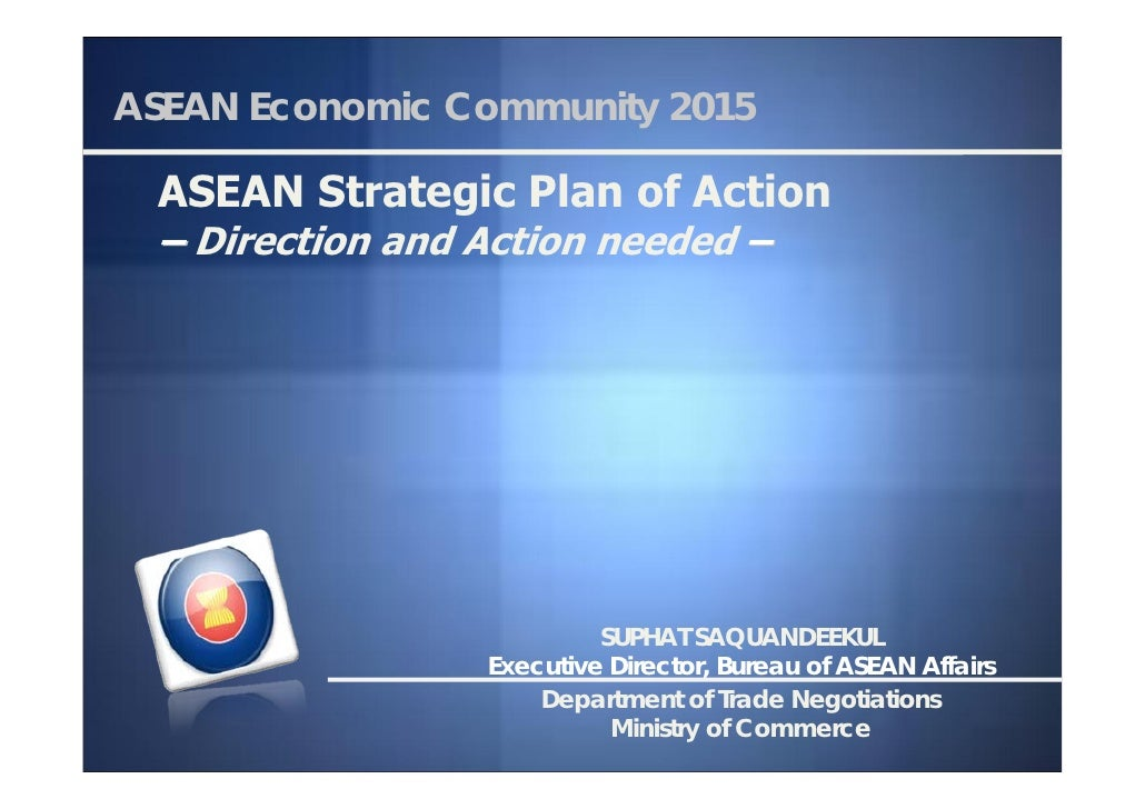 ASEAN Economic Community 2015 ASEAN Strategic Plan of Action – Direction and Action needed –                          SUPH...