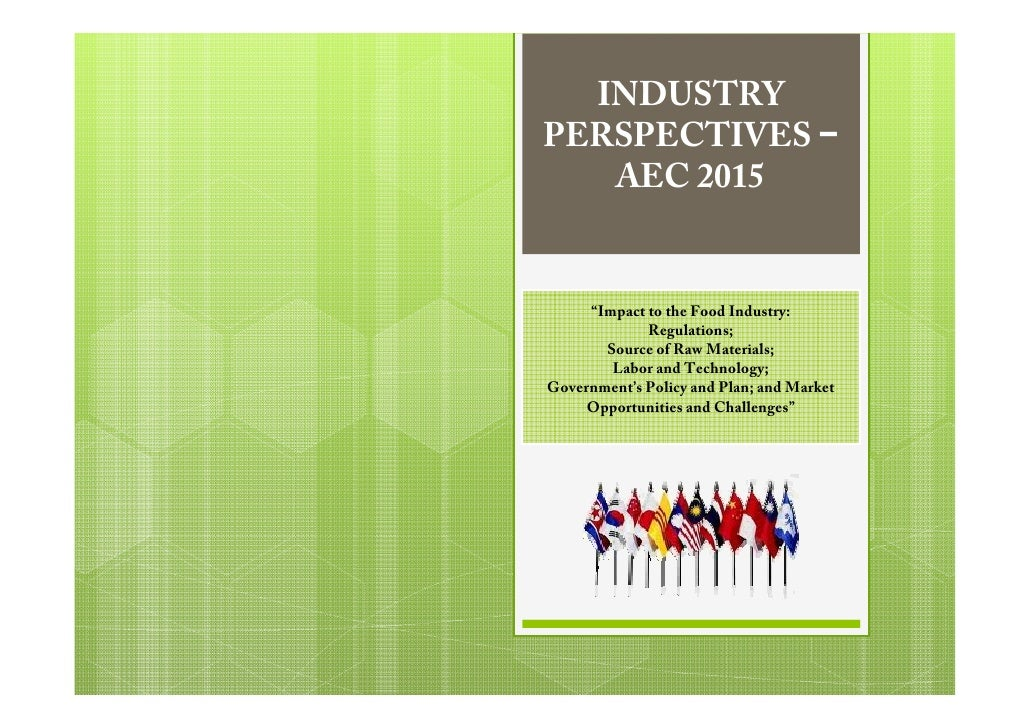 "INDUSTRYPERSPECTIVES −   AEC 2015     ""Impact to the Food Industry:             Regulations;       Source of Raw Materials..."