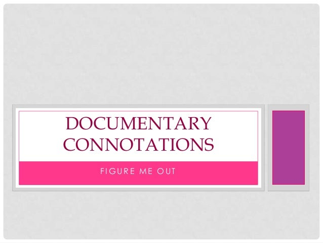 DOCUMENTARYCONNOTATIONS  FIGURE ME OUT