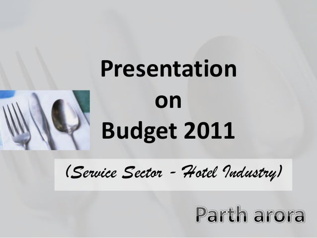 Presentation on Budget 2011 (Service Sector - Hotel Industry)