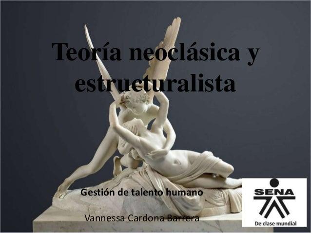 Teoría neoclásica y estructuralista Gestión de talento humano Vannessa Cardona Barrera