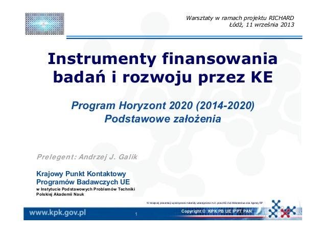 1 Copyright © KPK PB UE IPPT PAN Instrumenty finansowania badań i rozwoju przez KE Program Horyzont 2020 (2014-2020) Podst...