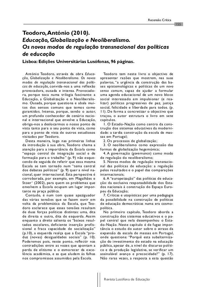 Recensão Crítica 155  Teodoro, António (2010). Educação, Globalização e Neoliberalismo. Os novos modos de regulação transn...